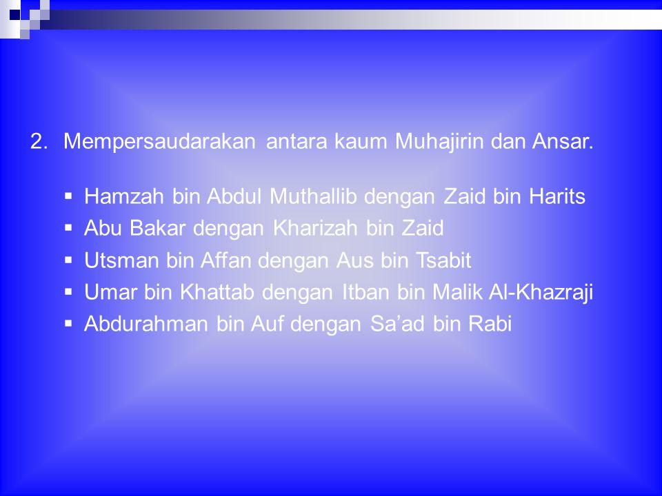 Mempersaudarakan antara kaum Muhajirin dan Ansar.