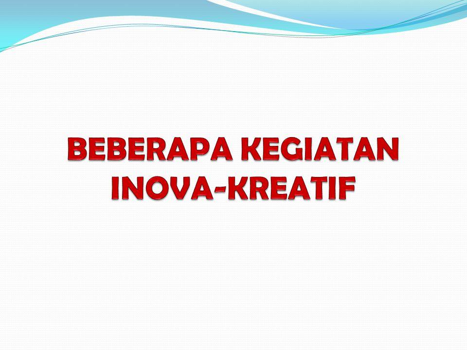 BEBERAPA KEGIATAN INOVA-KREATIF