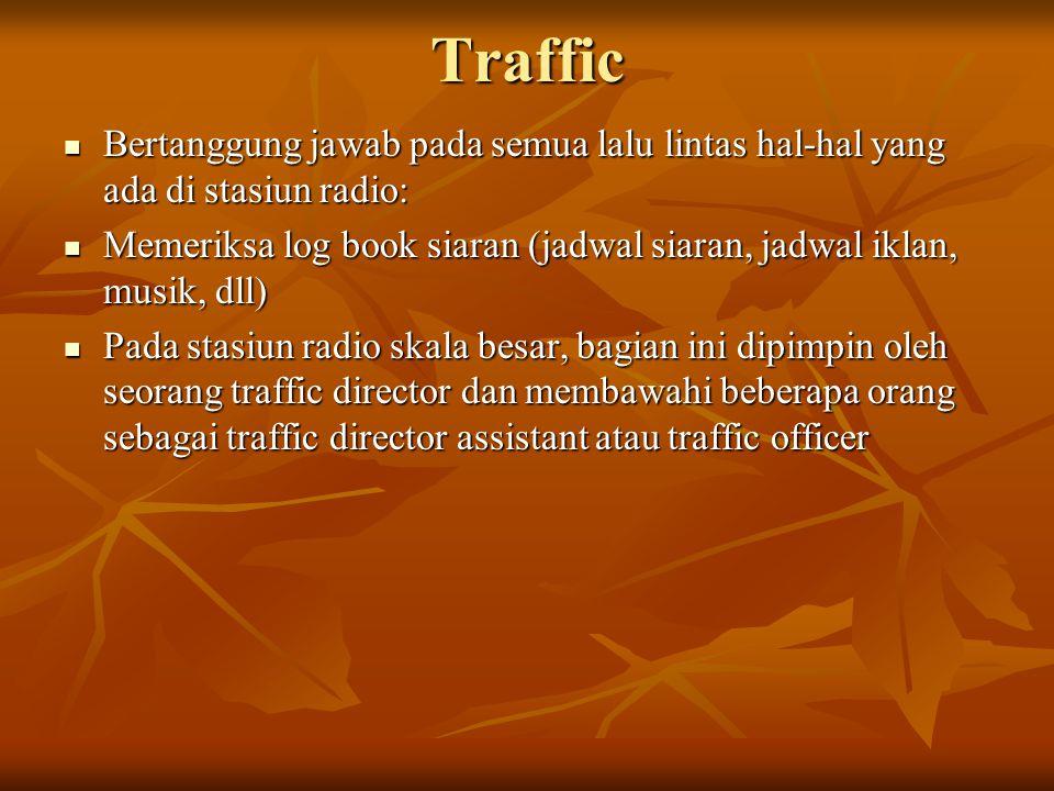 Traffic Bertanggung jawab pada semua lalu lintas hal-hal yang ada di stasiun radio: