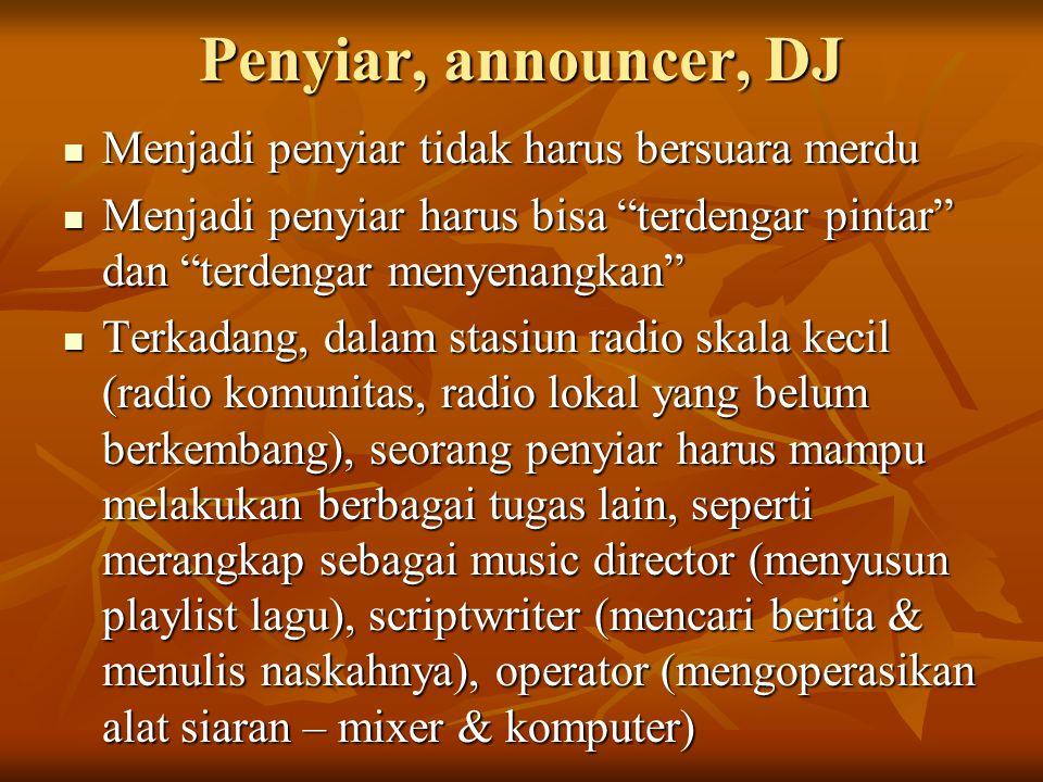 Penyiar, announcer, DJ Menjadi penyiar tidak harus bersuara merdu