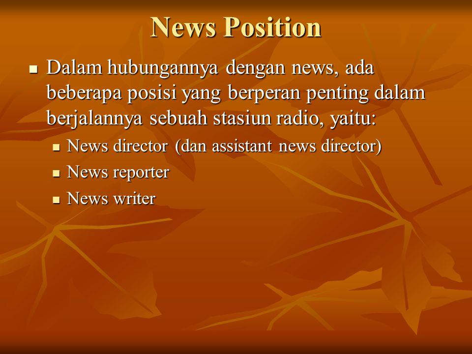 News Position Dalam hubungannya dengan news, ada beberapa posisi yang berperan penting dalam berjalannya sebuah stasiun radio, yaitu: