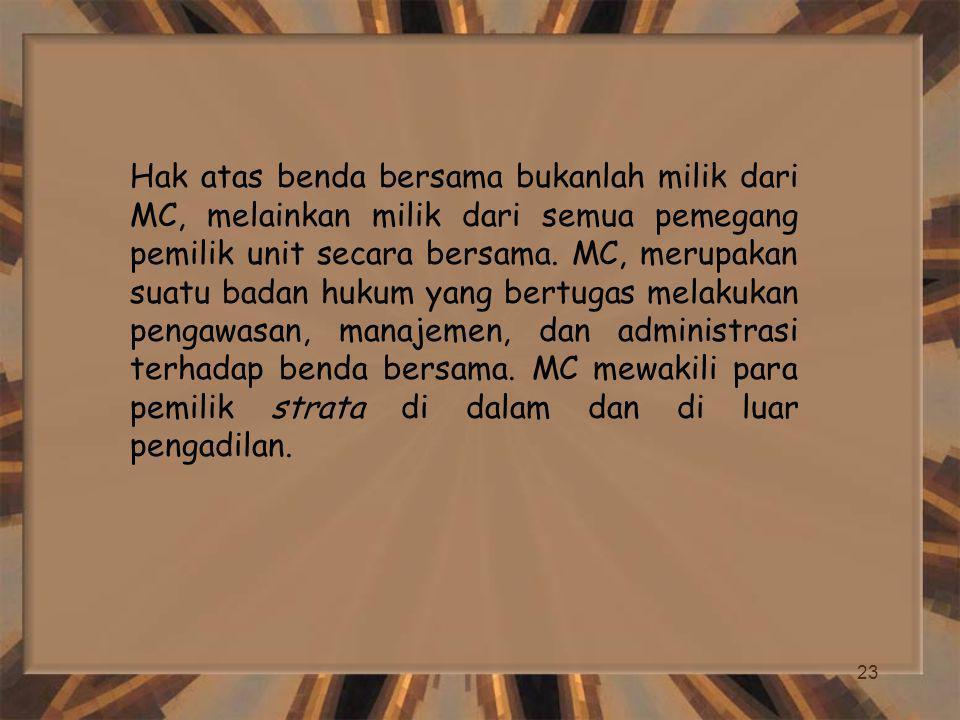 Hak atas benda bersama bukanlah milik dari MC, melainkan milik dari semua pemegang pemilik unit secara bersama.