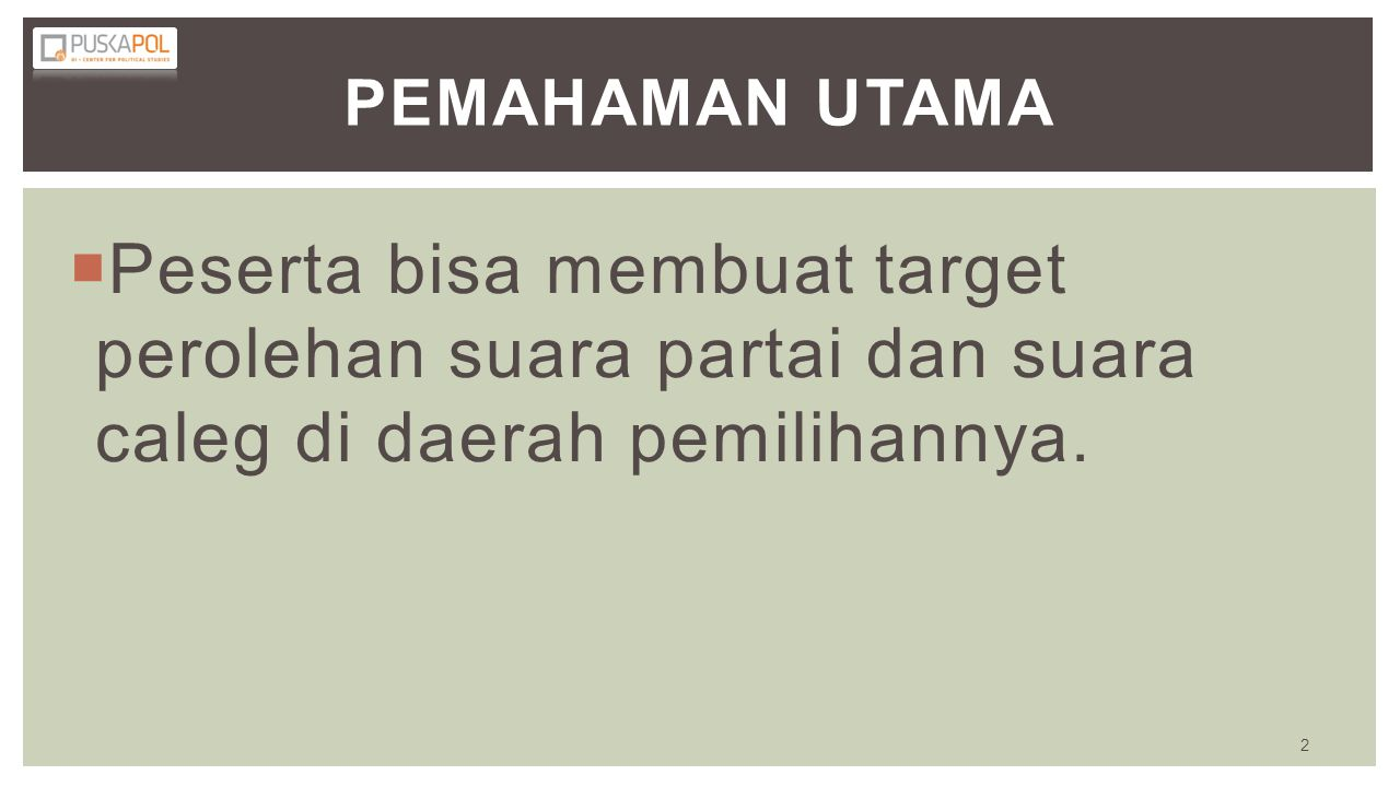 Pemahaman Utama Peserta bisa membuat target perolehan suara partai dan suara caleg di daerah pemilihannya.