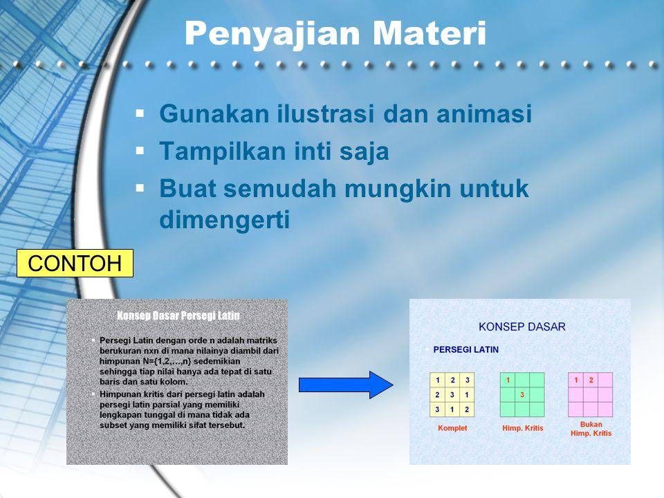 Penyajian Materi Gunakan ilustrasi dan animasi Tampilkan inti saja