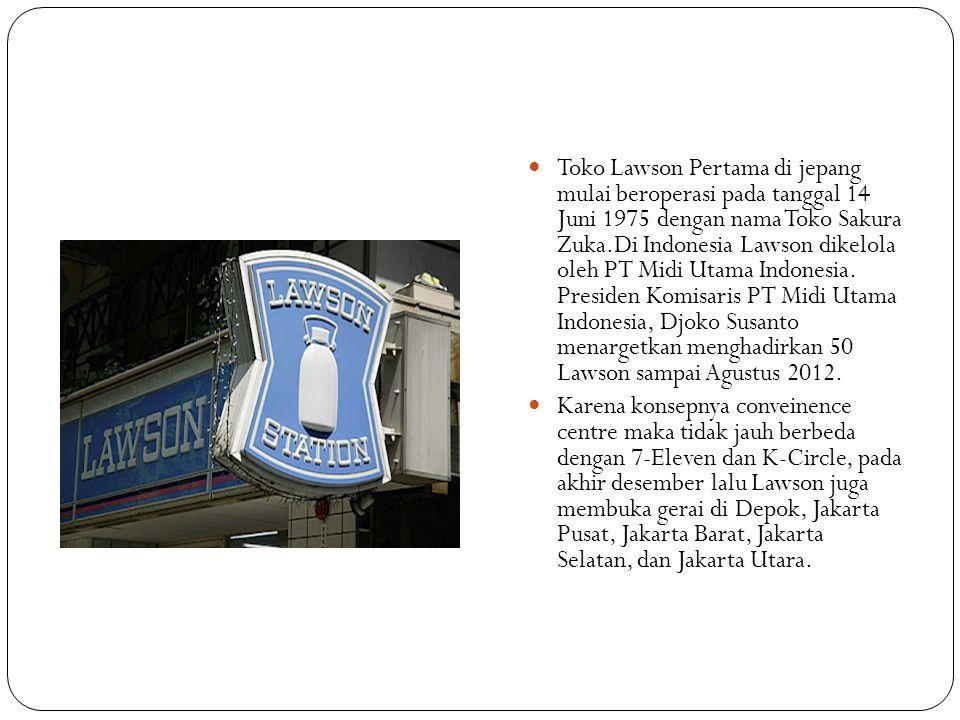 Toko Lawson Pertama di jepang mulai beroperasi pada tanggal 14 Juni 1975 dengan nama Toko Sakura Zuka.Di Indonesia Lawson dikelola oleh PT Midi Utama Indonesia. Presiden Komisaris PT Midi Utama Indonesia, Djoko Susanto menargetkan menghadirkan 50 Lawson sampai Agustus 2012.