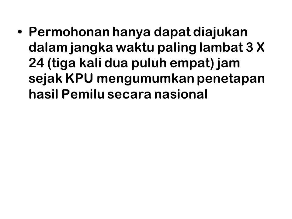 Permohonan hanya dapat diajukan dalam jangka waktu paling lambat 3 X 24 (tiga kali dua puluh empat) jam sejak KPU mengumumkan penetapan hasil Pemilu secara nasional