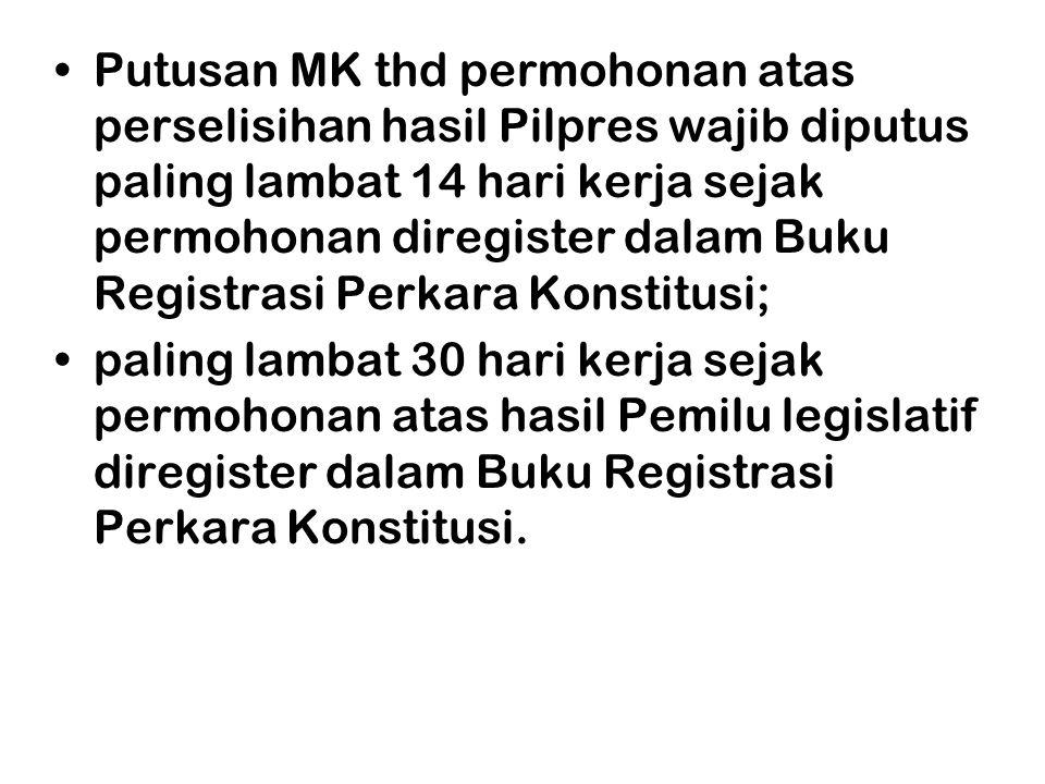 Putusan MK thd permohonan atas perselisihan hasil Pilpres wajib diputus paling lambat 14 hari kerja sejak permohonan diregister dalam Buku Registrasi Perkara Konstitusi;