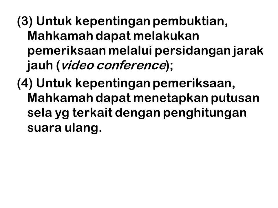 (3) Untuk kepentingan pembuktian, Mahkamah dapat melakukan pemeriksaan melalui persidangan jarak jauh (video conference);