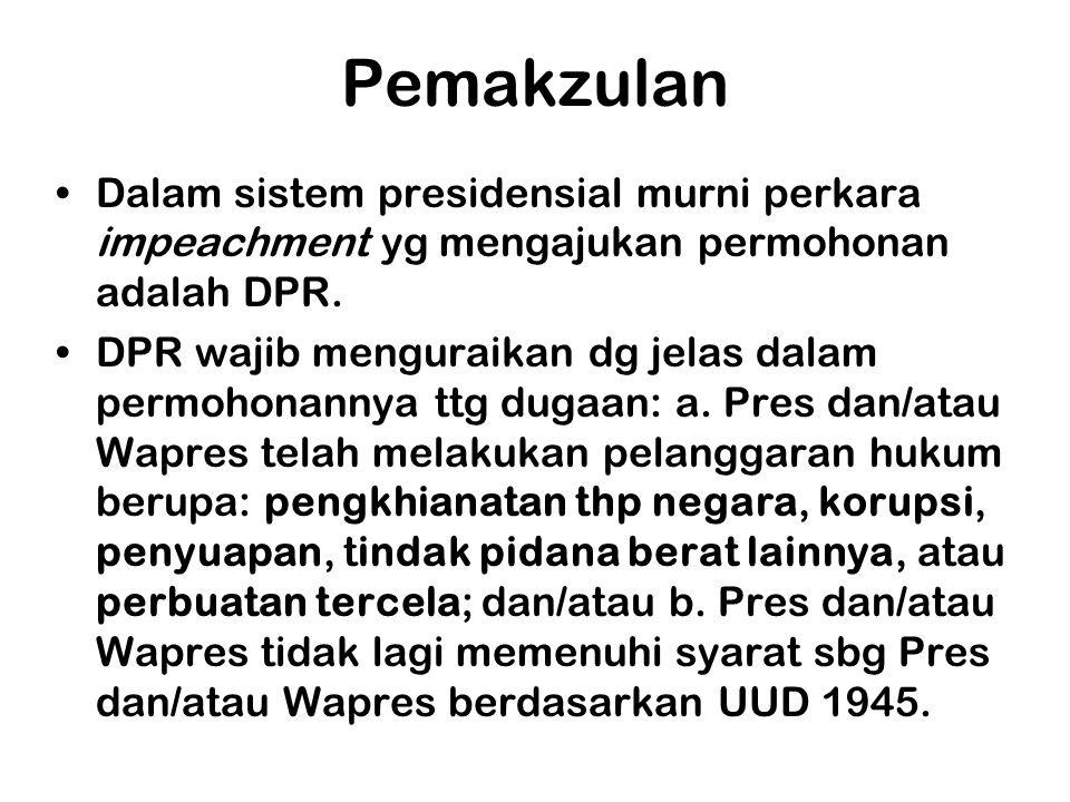 Pemakzulan Dalam sistem presidensial murni perkara impeachment yg mengajukan permohonan adalah DPR.