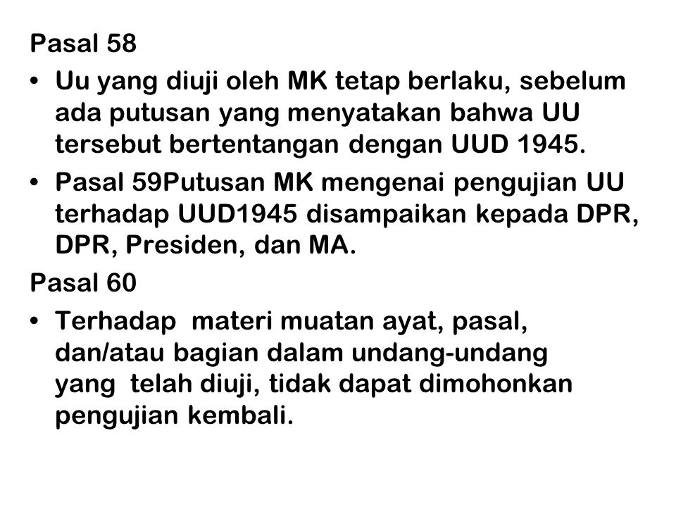 Pasal 58 Uu yang diuji oleh MK tetap berlaku, sebelum ada putusan yang menyatakan bahwa UU tersebut bertentangan dengan UUD 1945.