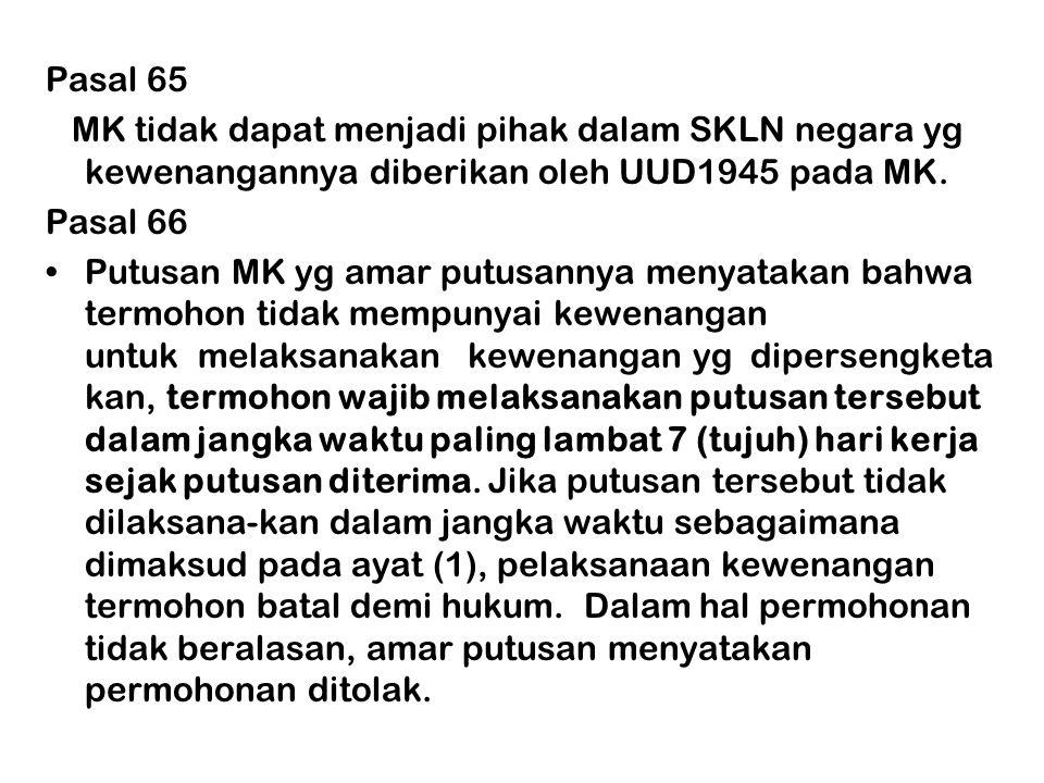 Pasal 65 MK tidak dapat menjadi pihak dalam SKLN negara yg kewenangannya diberikan oleh UUD1945 pada MK.