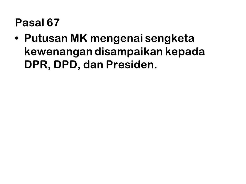 Pasal 67 Putusan MK mengenai sengketa kewenangan disampaikan kepada DPR, DPD, dan Presiden.