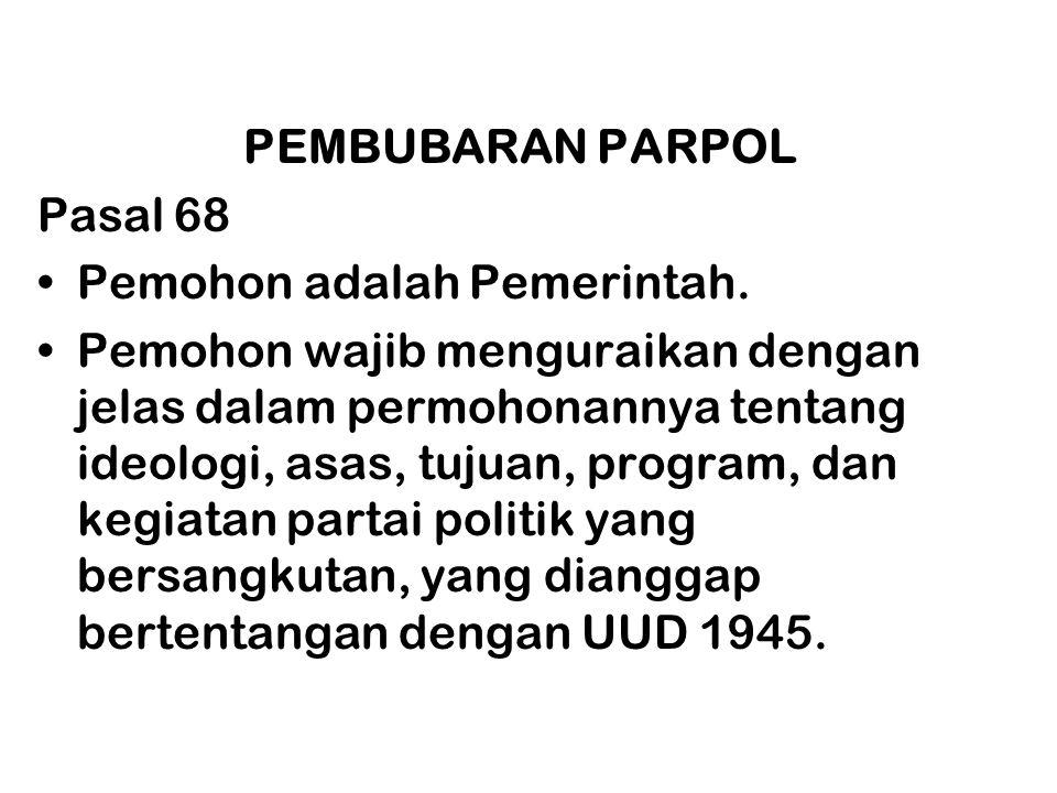 PEMBUBARAN PARPOL Pasal 68 Pemohon adalah Pemerintah.