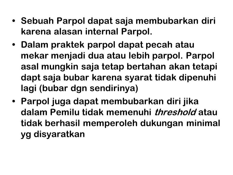Sebuah Parpol dapat saja membubarkan diri karena alasan internal Parpol.