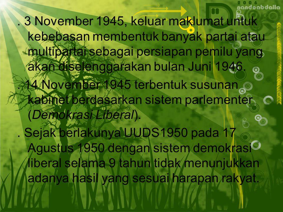 . 3 November 1945, keluar maklumat untuk kebebasan membentuk banyak partai atau multipartai sebagai persiapan pemilu yang akan diselenggarakan bulan Juni 1946.