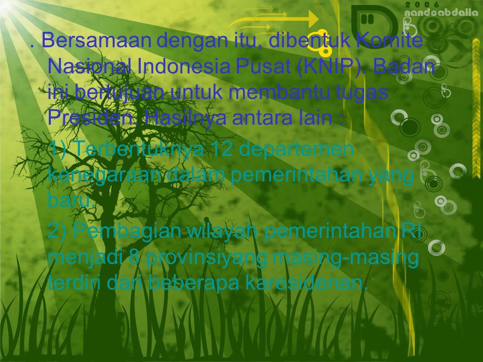 Bersamaan dengan itu, dibentuk Komite Nasional Indonesia Pusat (KNIP)