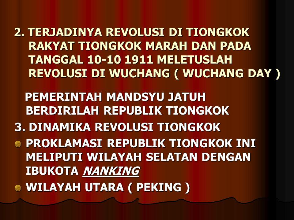 2. TERJADINYA REVOLUSI DI TIONGKOK RAKYAT TIONGKOK MARAH DAN PADA TANGGAL 10-10 1911 MELETUSLAH REVOLUSI DI WUCHANG ( WUCHANG DAY )