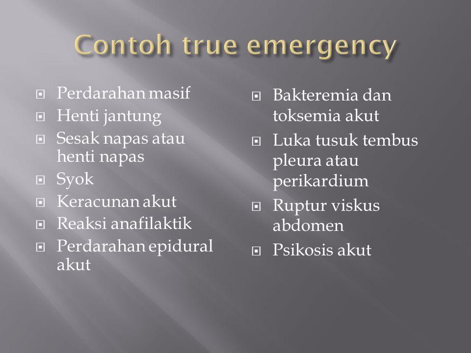 Contoh true emergency Perdarahan masif Henti jantung