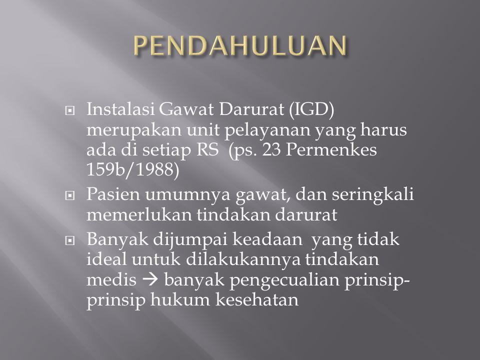 PENDAHULUAN Instalasi Gawat Darurat (IGD) merupakan unit pelayanan yang harus ada di setiap RS (ps. 23 Permenkes 159b/1988)