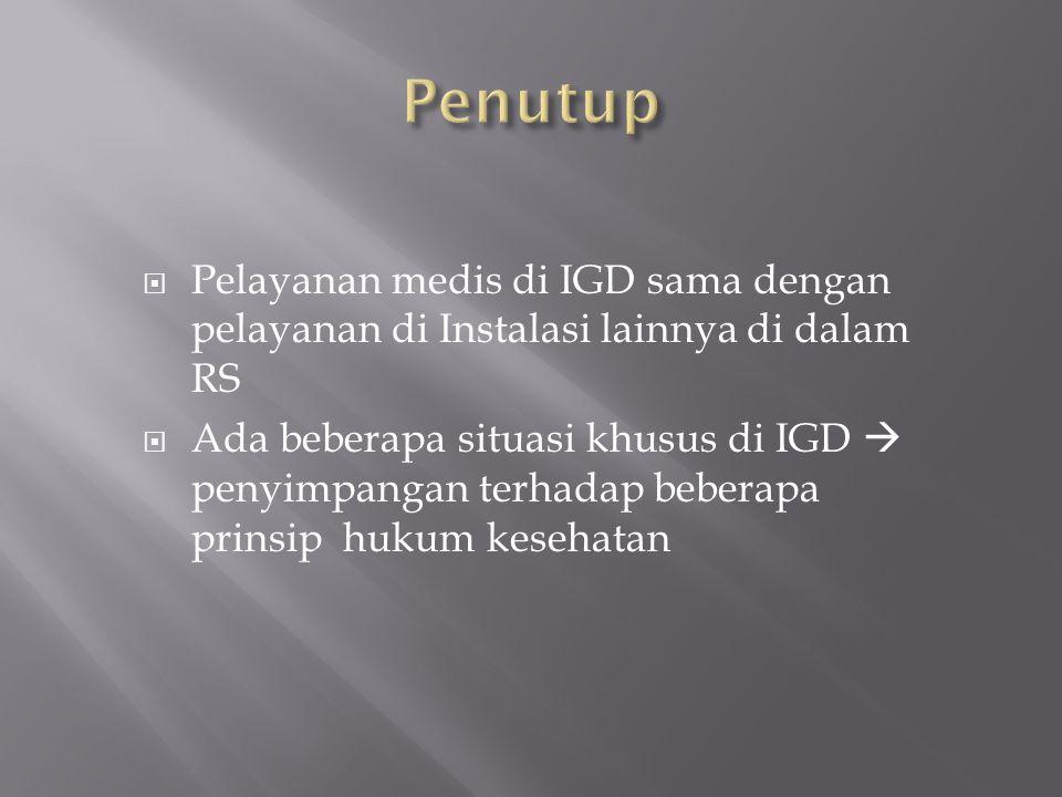 Penutup Pelayanan medis di IGD sama dengan pelayanan di Instalasi lainnya di dalam RS.