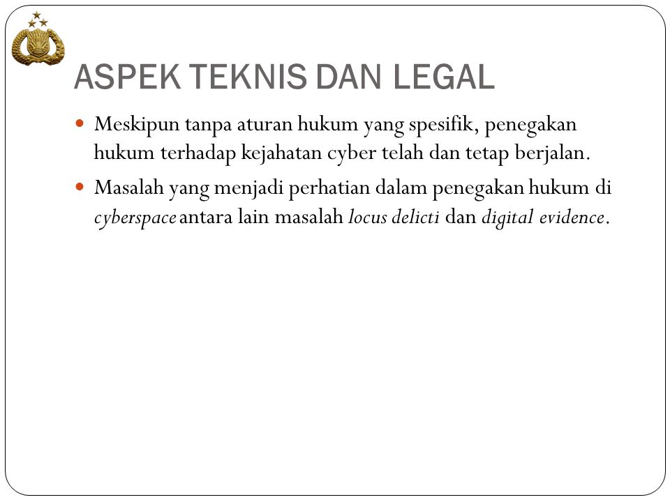 ASPEK TEKNIS DAN LEGAL Meskipun tanpa aturan hukum yang spesifik, penegakan hukum terhadap kejahatan cyber telah dan tetap berjalan.