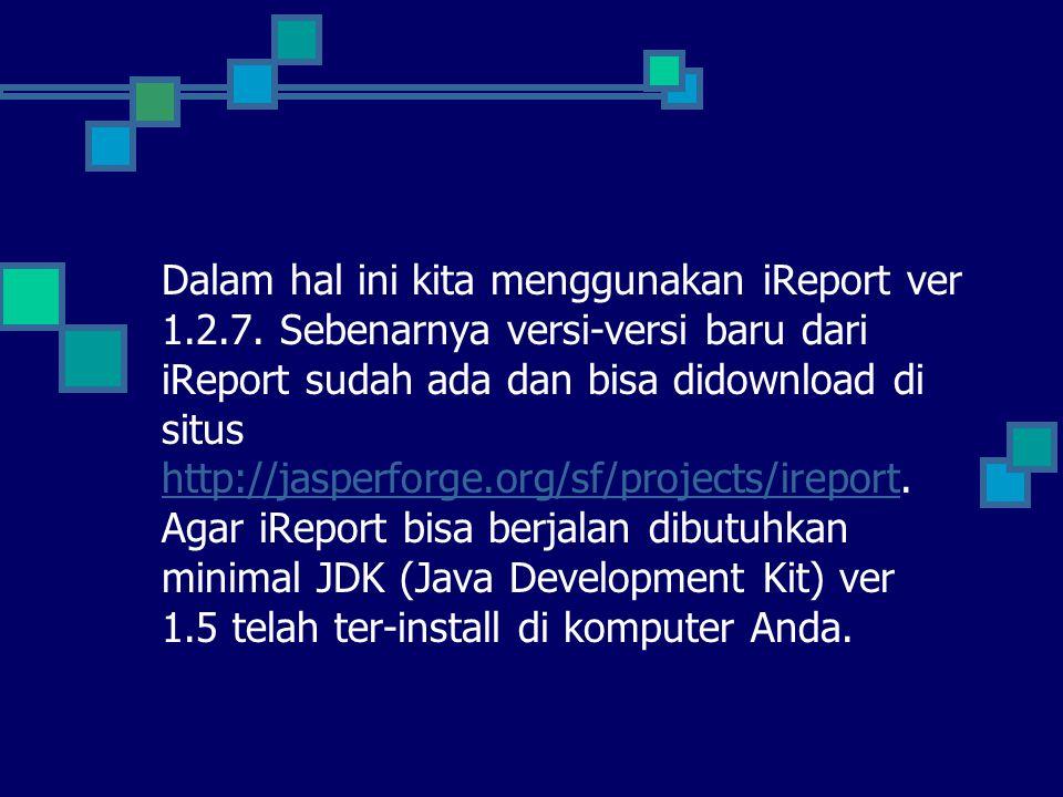 Dalam hal ini kita menggunakan iReport ver 1. 2. 7