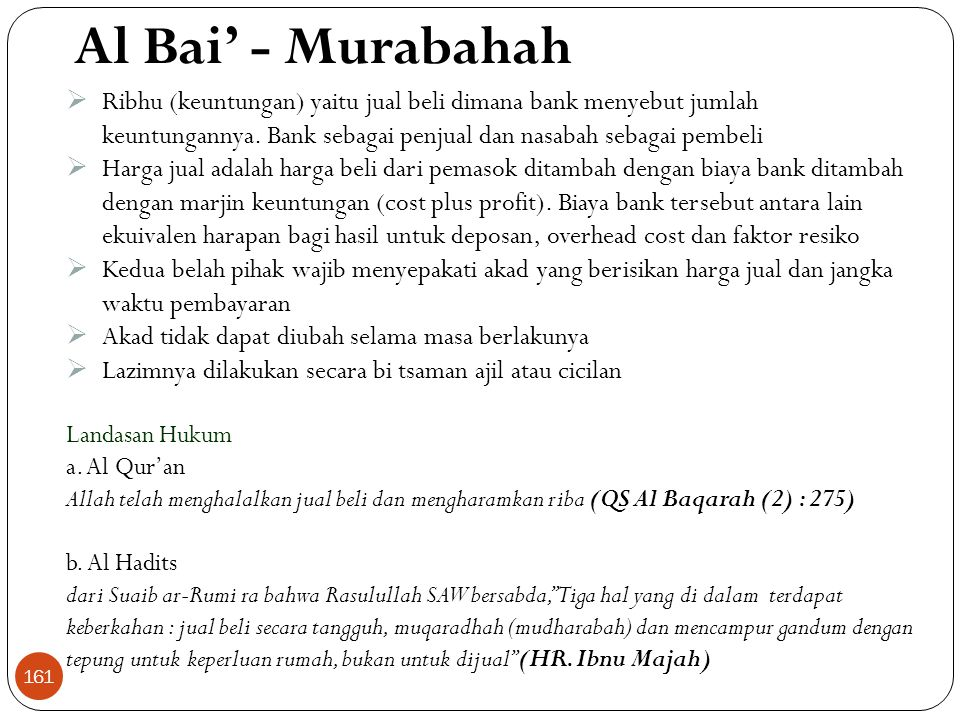 Al Bai' - Murabahah Ribhu (keuntungan) yaitu jual beli dimana bank menyebut jumlah keuntungannya. Bank sebagai penjual dan nasabah sebagai pembeli.