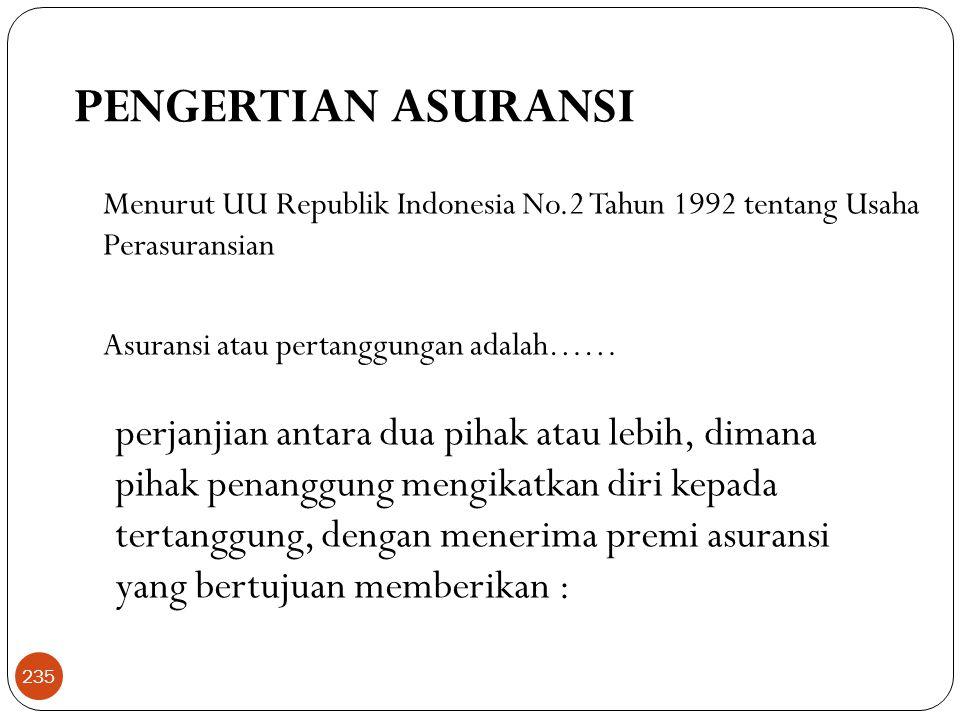 PENGERTIAN ASURANSI Menurut UU Republik Indonesia No.2 Tahun 1992 tentang Usaha Perasuransian Asuransi atau pertanggungan adalah……