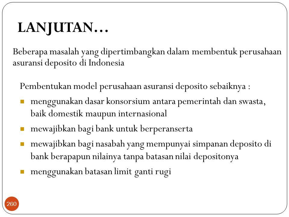 LANJUTAN… Beberapa masalah yang dipertimbangkan dalam membentuk perusahaan asuransi deposito di Indonesia.