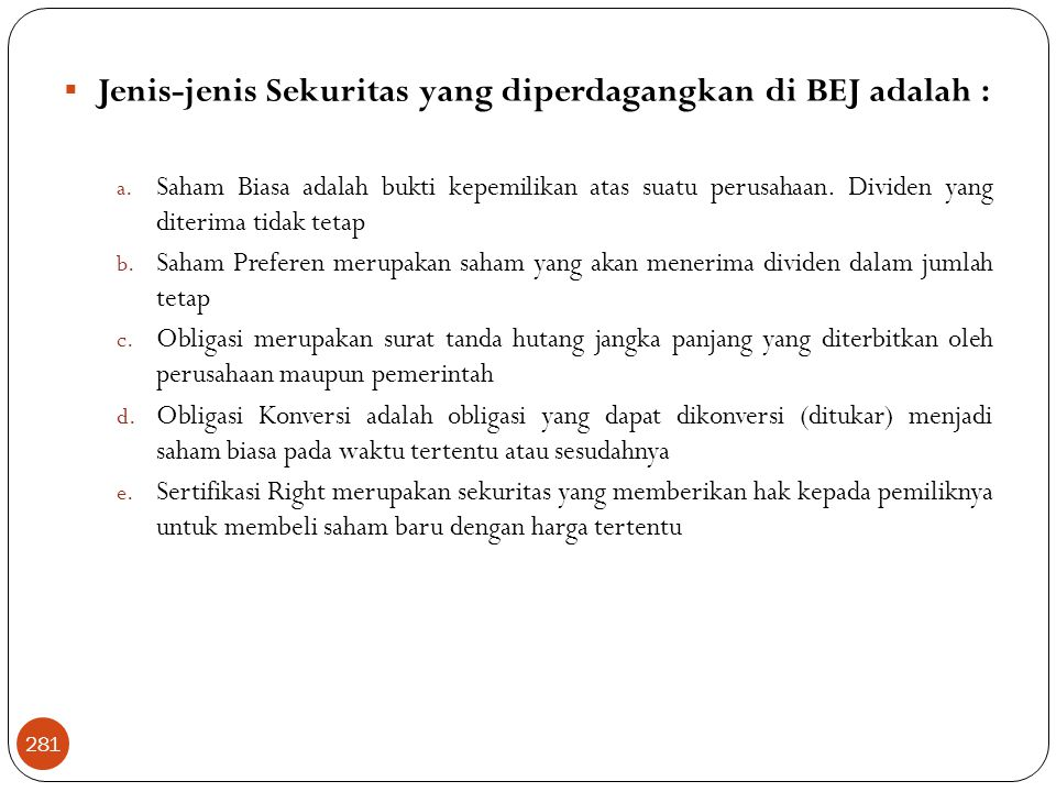 Jenis-jenis Sekuritas yang diperdagangkan di BEJ adalah :