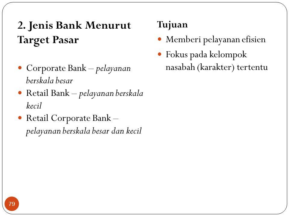 2. Jenis Bank Menurut Target Pasar Tujuan Memberi pelayanan efisien