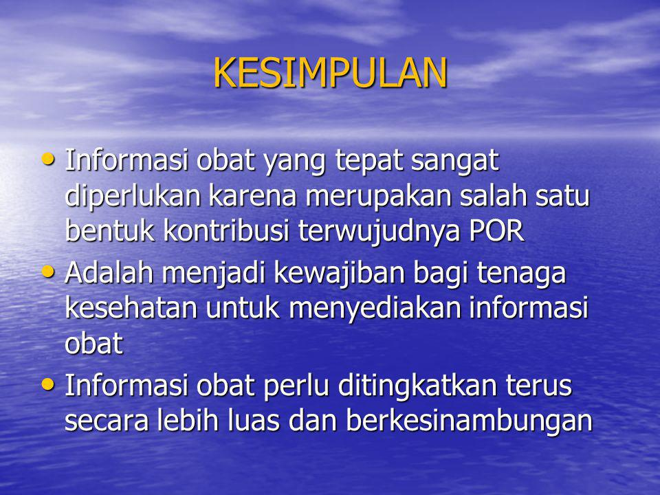 KESIMPULAN Informasi obat yang tepat sangat diperlukan karena merupakan salah satu bentuk kontribusi terwujudnya POR.