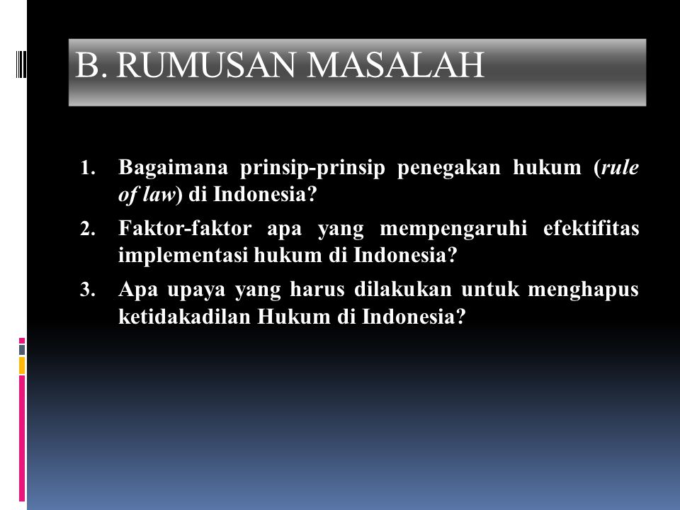 B. RUMUSAN MASALAH Bagaimana prinsip-prinsip penegakan hukum (rule of law) di Indonesia
