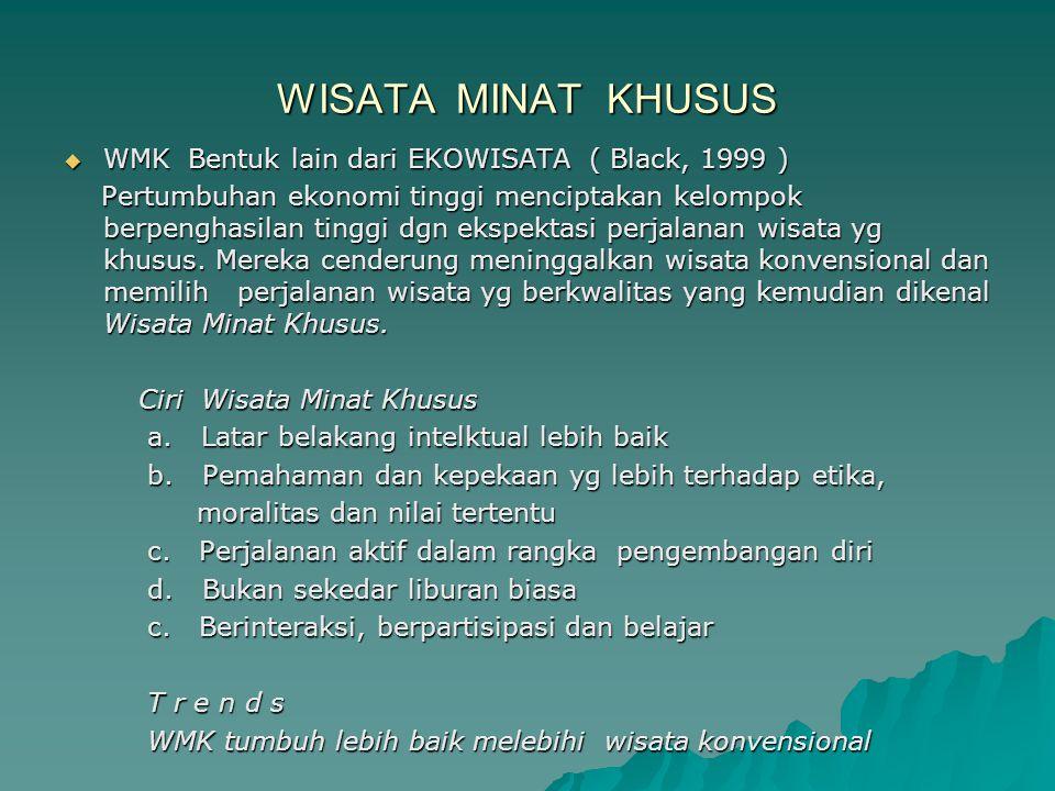 WISATA MINAT KHUSUS WMK Bentuk lain dari EKOWISATA ( Black, 1999 )