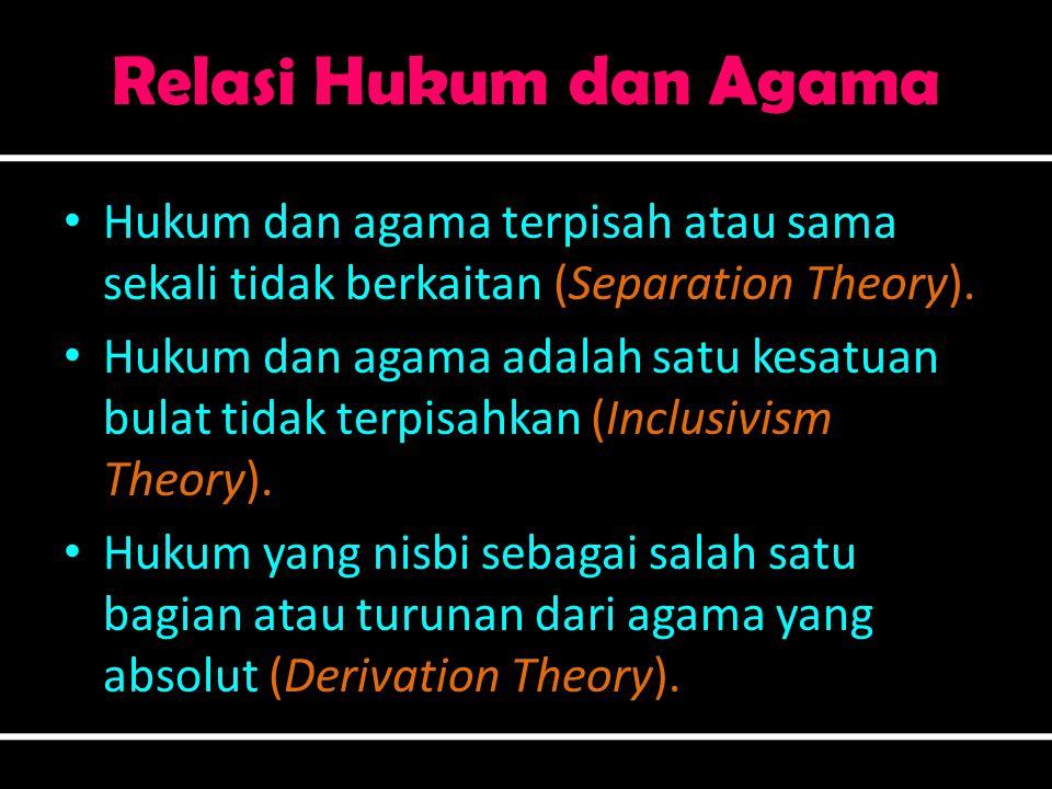 Relasi Hukum dan Agama Hukum dan agama terpisah atau sama sekali tidak berkaitan (Separation Theory).