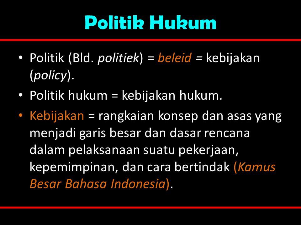 Politik Hukum Politik (Bld. politiek) = beleid = kebijakan (policy).