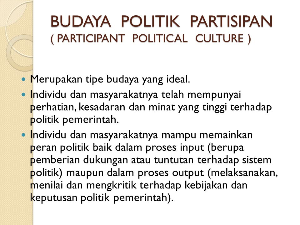 BUDAYA POLITIK PARTISIPAN ( PARTICIPANT POLITICAL CULTURE )
