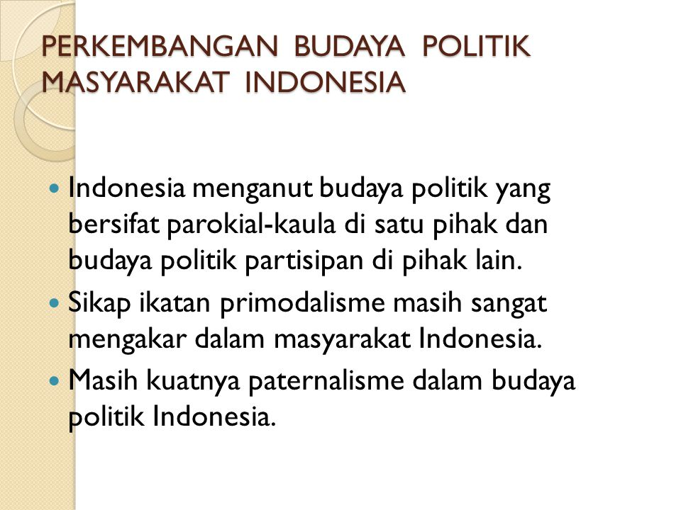 PERKEMBANGAN BUDAYA POLITIK MASYARAKAT INDONESIA