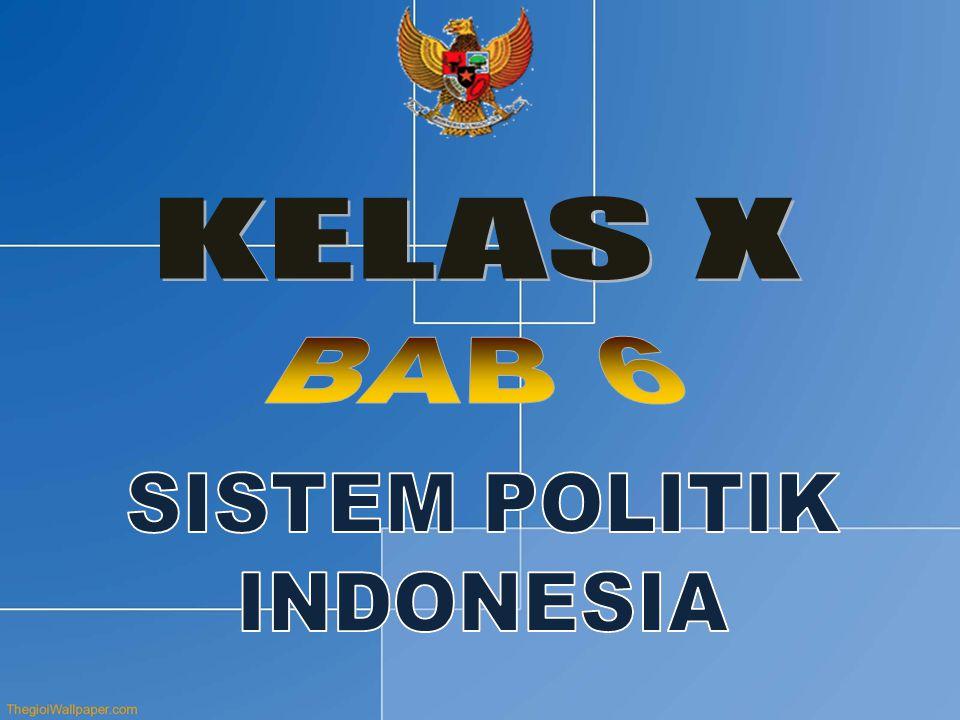 KELAS X BAB 6 SISTEM POLITIK INDONESIA