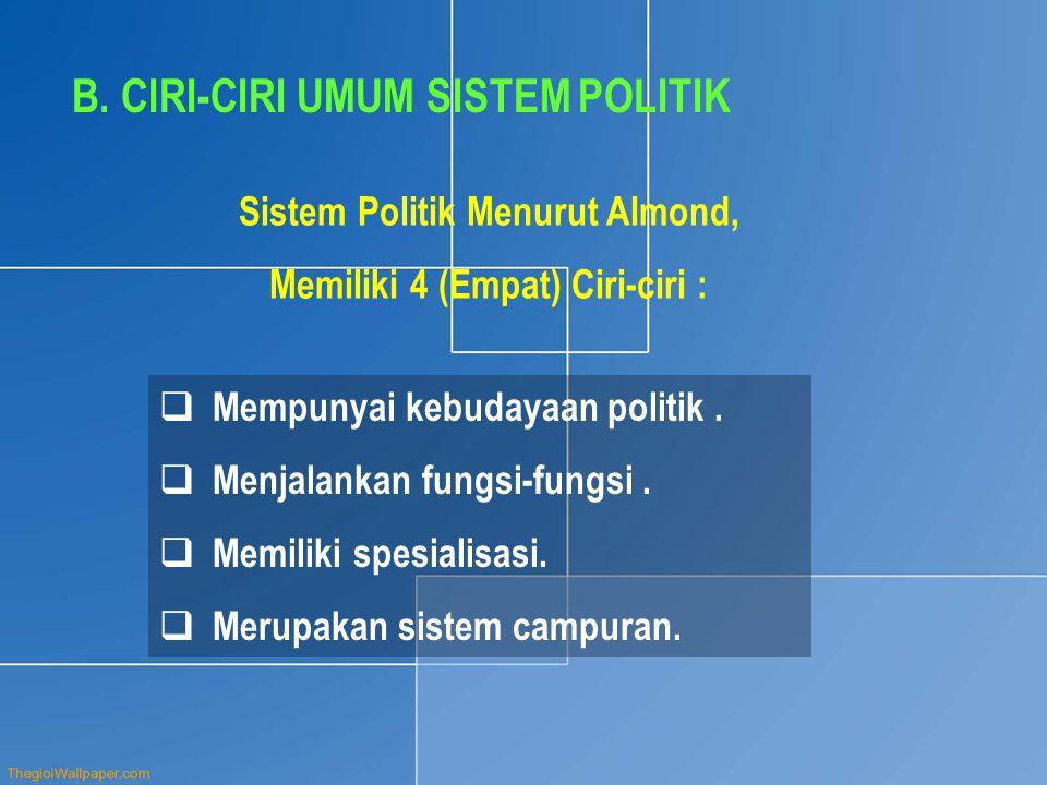 Sistem Politik Menurut Almond, Memiliki 4 (Empat) Ciri-ciri :