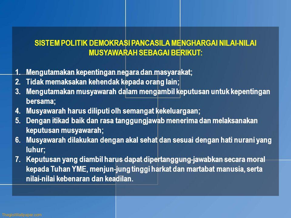 SISTEM POLITIK DEMOKRASI PANCASILA MENGHARGAI NILAI-NILAI MUSYAWARAH SEBAGAI BERIKUT: