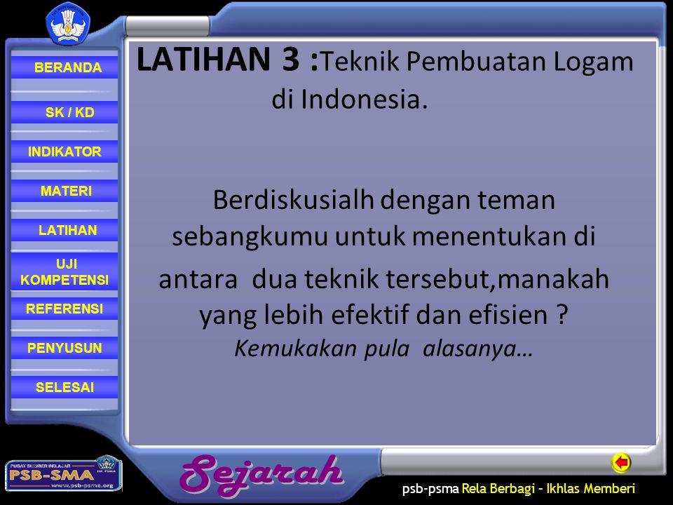 LATIHAN 3 :Teknik Pembuatan Logam di Indonesia.
