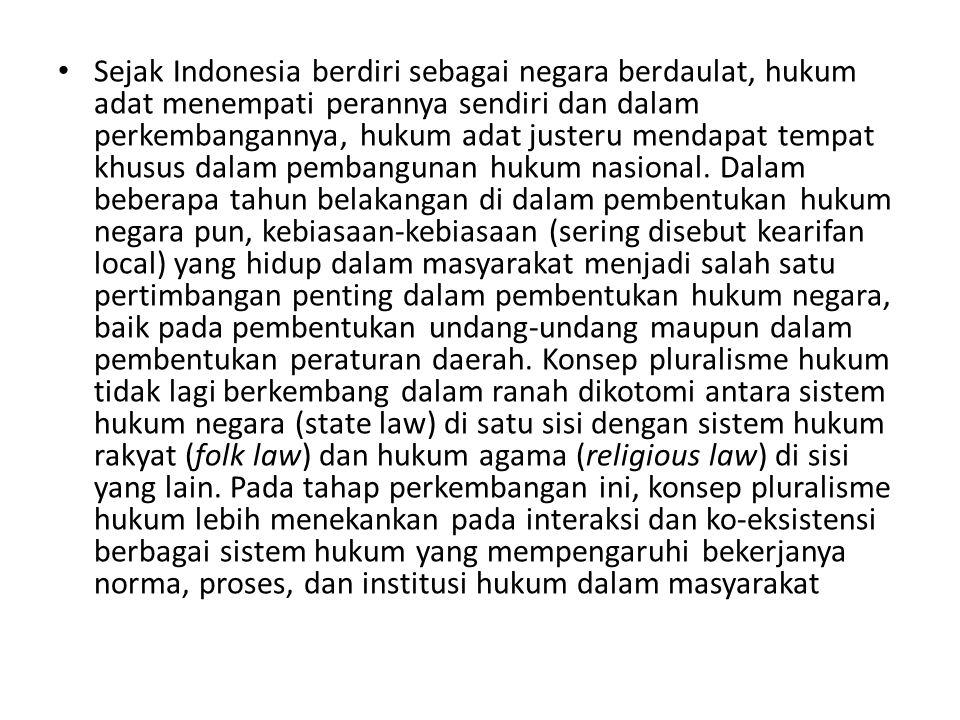 Sejak Indonesia berdiri sebagai negara berdaulat, hukum adat menempati perannya sendiri dan dalam perkembangannya, hukum adat justeru mendapat tempat khusus dalam pembangunan hukum nasional.