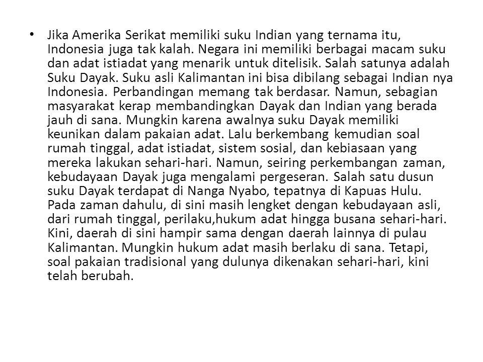 Jika Amerika Serikat memiliki suku Indian yang ternama itu, Indonesia juga tak kalah.