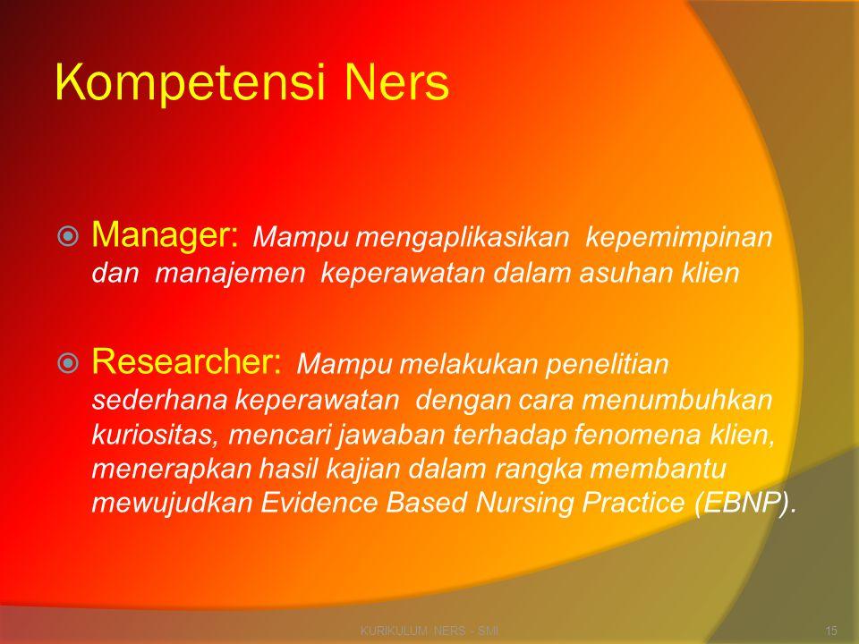 Kompetensi Ners Manager: Mampu mengaplikasikan kepemimpinan dan manajemen keperawatan dalam asuhan klien.