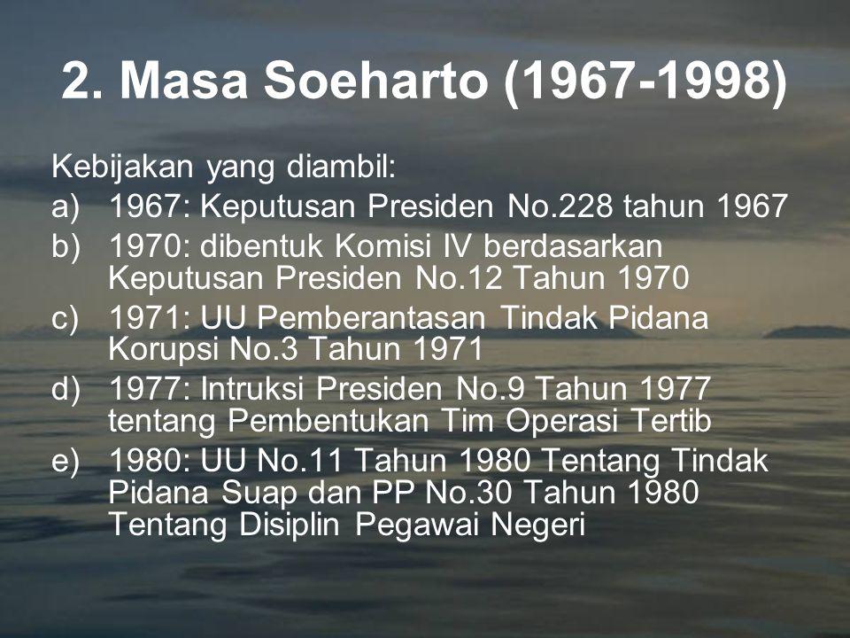 2. Masa Soeharto (1967-1998) Kebijakan yang diambil: