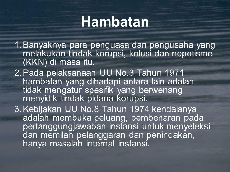 Hambatan Banyaknya para penguasa dan pengusaha yang melakukan tindak korupsi, kolusi dan nepotisme (KKN) di masa itu.