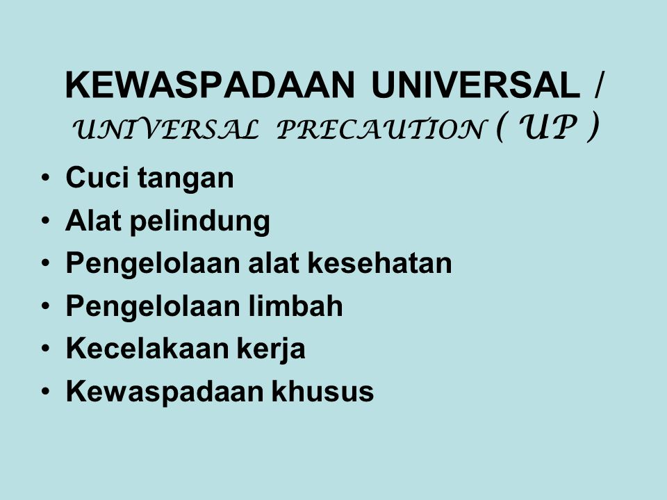 KEWASPADAAN UNIVERSAL / UNIVERSAL PRECAUTION ( UP )