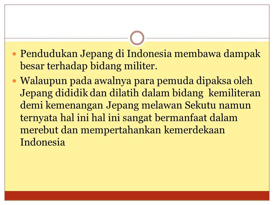 Pendudukan Jepang di Indonesia membawa dampak besar terhadap bidang militer.