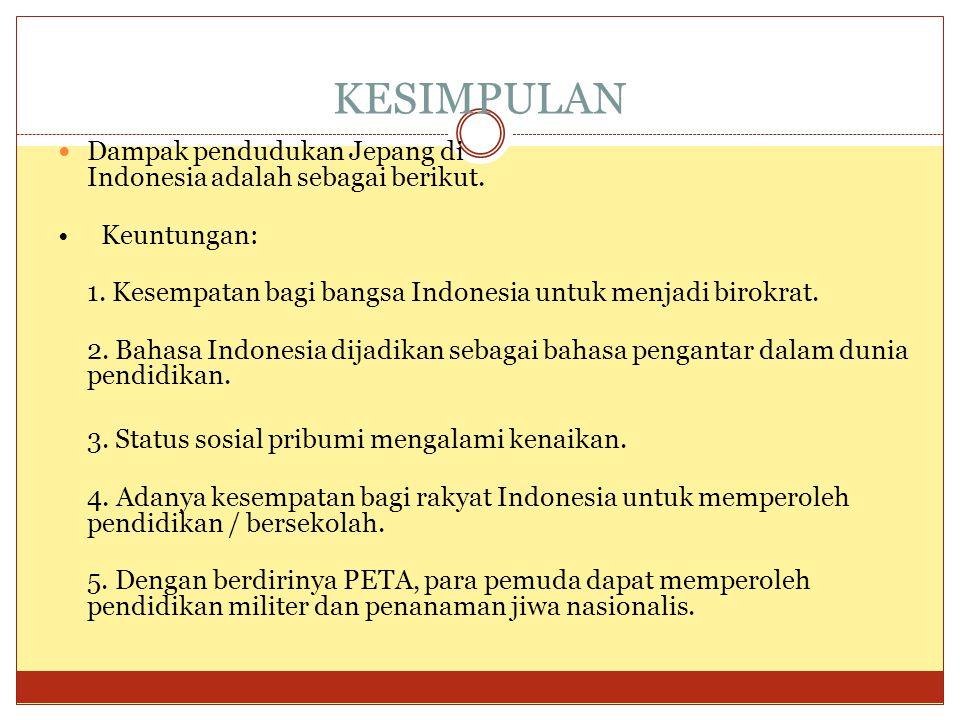 KESIMPULAN Dampak pendudukan Jepang di Indonesia adalah sebagai berikut. • Keuntungan: